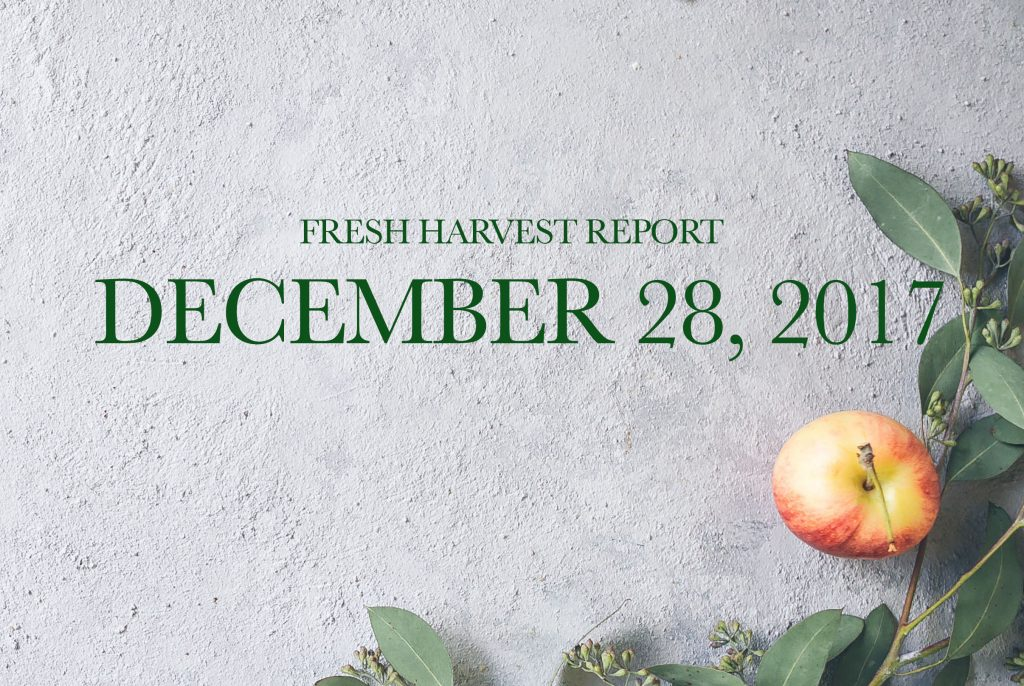 12/28/17 Fresh Harvest Report