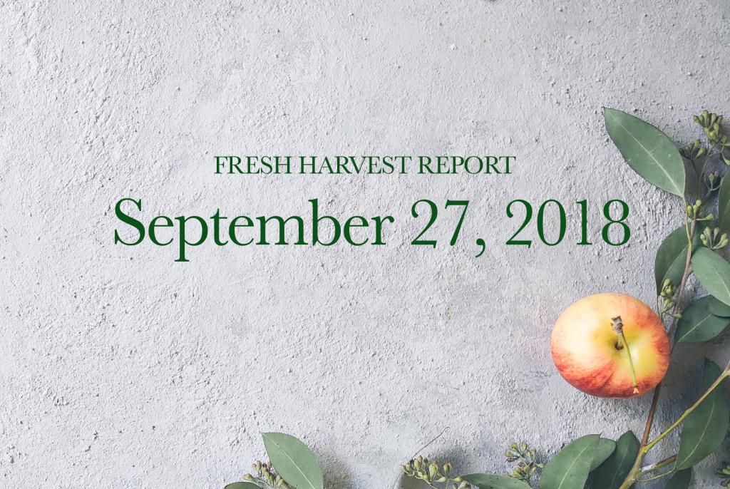 09/27/18 Fresh Harvest Report